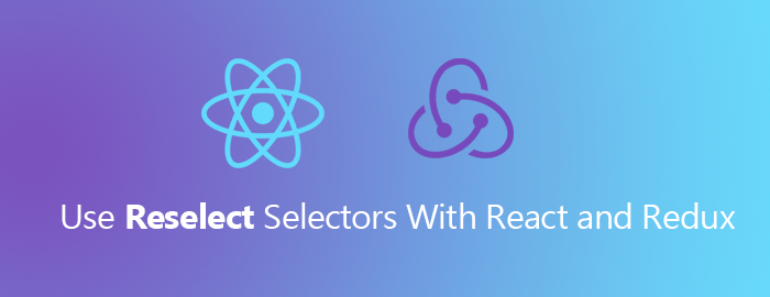 Using Reselect Selectors for Encapsulation and Performance