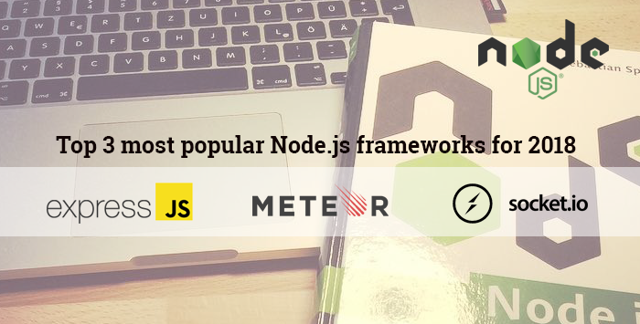 Top 3 most popular Node.js frameworks for 2018