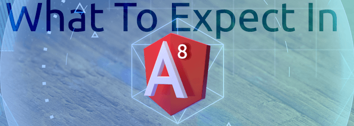 What To Expect In Angular 8