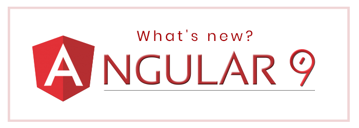 What is new in Angular 9?